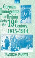 German Immigrants in Britain during the 19th Century, 1815-1914 (Hardback)