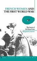 French Women and the First World War: War Stories of the Home Front - Legacy of the Great War (Hardback)