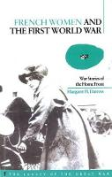 French Women and the First World War: War Stories of the Home Front - Legacy of the Great War (Paperback)