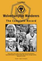 Wolverhampton Wanderers: The Complete Record (Hardback)