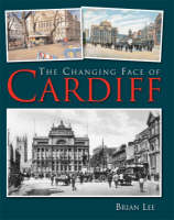 The Changing Face of Cardiff (Hardback)