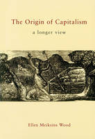 The Origin of Capitalism: A Longer View (Paperback)