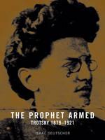 The Prophet Armed: Trotsky 1879-1921 (Paperback)