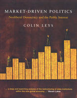 Market Driven Politics: Neoliberal Democracy and the Public Interest (Paperback)