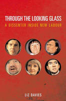 Through the Looking Glass: A Dissenter Inside New Labour (Hardback)