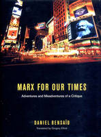 Marx for Our Times: Adventures and Misadventures of a Critique (Hardback)