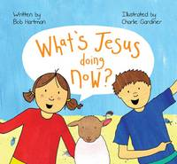 What's Jesus Doing Now? (Paperback)