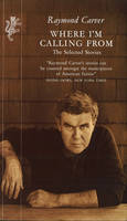Where I'm Calling From: The Selected Stories (Paperback)