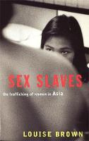 Sex Slaves: The Trafficking of women in Asia (Paperback)