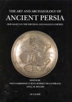 The Art and Archaeology of Ancient Persia: New Light on the Parthian and Sasanian Empires (Hardback)