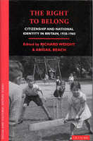 The Right to Belong: Citizenship and National Identity in Britain, 1930-60 - Social and Cultural History Today (Hardback)