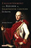 Enlightenment and Reform in 18th-Century Europe - International Library of Historical Studies v. 29 (Hardback)