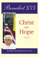 Christ Our Hope: Homilies and Addresses in USA - Pope Benedict XVI Do790 (Paperback)