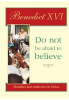 Do Not be Afraid to Believe: Homilies and Addresses in Africa - Papal Teaching (Paperback)