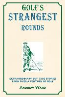 Golf's Strangest Rounds: Extraordinary But True Tales from a Century of Golf - Strangest (Paperback)