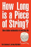How Long Is a Piece of String?: More Hidden Mathematics of Everyday Life (Paperback)
