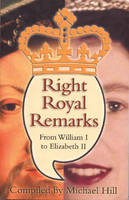 Right Royal Remarks: From William I to Elizabeth II (Paperback)