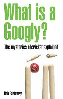 What is a Googly?: The mysteries of cricket explained (Paperback)