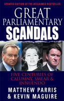 Great Parliamentary Scandals: Five Centuries of Calumny, Smear and Innuendo (Paperback)