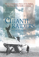 The Chianti Raiders: The Extraordinary Story of the Italian Air Force in the Battle of Britain (Hardback)