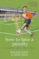 How to Take a Penalty: The Mathematical Curiosities of Sport (Hardback)