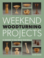 Weekend Woodturning Projects: 25 Designs to Help Build Your Skills (Paperback)
