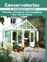 Conservatories: a Complete Guide - Planning, Managing and Completing Your Conservatory (Hardback)