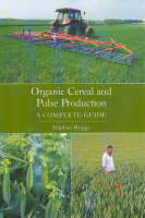 Organic Cereal and Pulse Production: A Complete Guide (Paperback)