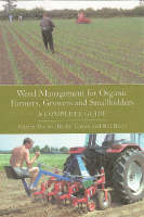 Weed Management for Organic Farmers, Growers and Small Holders: a Complete Guide (Paperback)