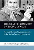 The gender dimension of social change: The contribution of dynamic research to the study of women's life courses (Hardback)