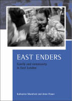 East Enders: Family and community in East London - CASE Studies on Poverty, Place and Policy (Paperback)