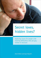Secret Loves, Hidden Lives?: Exploring Issues for People with Learning Difficulties Who are Gay, Lesbian or Bisexual (Paperback)
