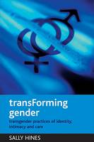 TransForming gender: Transgender practices of identity, intimacy and care (Paperback)