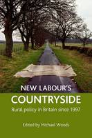 New Labour's countryside: Rural policy in Britain since 1997 (Hardback)