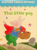 Mother Goose Rhymes: this Little Pig (Board book)