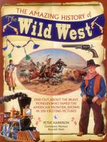 The Amazing History of the Wild West: Find Out About the Brave Pioneers Who Tamed the American Frontier, Shown in 300 Exciting Pictures (Hardback)