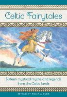 Celtic Fairytales: Sixteen mystical myths and legends from the Celtic lands (Hardback)