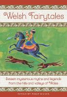 Welsh Fairytales: Sixteen mysterious myths and legends from the hills and valleys of Wales (Hardback)