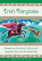 Irish Fairytales: Sixteen enchanting myths and legends from the Emerald Isle (Hardback)