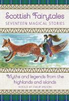 Scottish Fairytales: Sixteen magical myths and legends from the highlands and islands (Hardback)