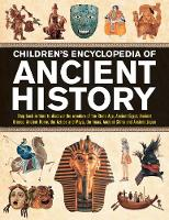 Children's Encyclopedia of Ancient History: Step back in time to discover the wonders of the Stone Age, Ancient Egypt, Ancient Greece, Ancient Rome, the Aztecs and Maya, the Incas, Ancient China and Ancient Japan (Hardback)