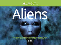 All About Aliens: For Alien Enthusiasts and Sceptics Alike, This Book Takes a Keen Look at the Topic of Extra Terrestrials - All About Series (Paperback)
