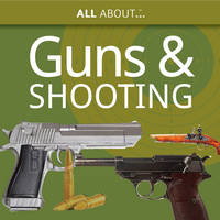 All About Guns & Shooting: An Introduction to the sport (Paperback)