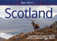 All About Scotland: Fascinating Facts About the Land of Burns and Bonnie Prince Charlie - All About Series 4 (Paperback)