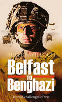 Belfast to Benghazi: Untold challenges of war (Paperback)