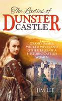 The Ladies of Dunster Castle: Grand dames, wicked wives and other tales of a historic castle's women (Paperback)
