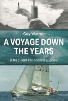 A Voyage Down the Years: A turbulent life on land and sea (Paperback)