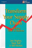Transform Your Supply Chain: Releasing Value in Business (Paperback)