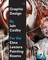 Graphic Design by Iain Cadby for the Elms Lesters Painting Rooms (Paperback)