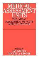 Medical Assessment Units: The Initial Mangement of Acute Medical Patients (Paperback)